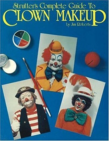 Strutter's Complete Guide to Clown Makeup by Jim Roberts