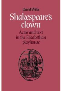 David Wiles - Shakespeare's Clowns - Actor and text in the Elizabethan playhouse