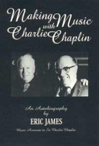 Making Music with Charlie Chaplin - an autobiography by Eric James