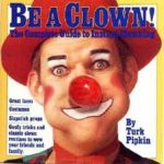 Be a Clown - the Complete Guide by Turk Pipkin