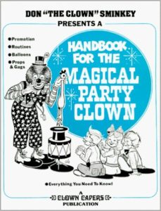 Handbook For The Magical Party Clown - Promotions, Routines, Balloons, Props & Gags, Everything You Need to Know by Donald Sminkey