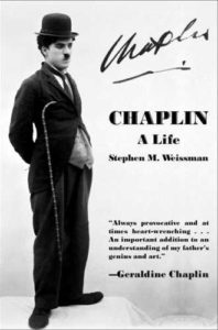 "Chaplin: A Life - Stephen A. Weissman - ""always provocative and at times heart-wrenching ... an important addition to an understanding of my father's genius and art."" - Geraldine Chaplin"