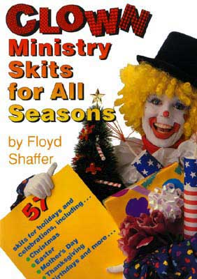 Clown Ministry Skits for All Seasons, by Floyd Shaffer