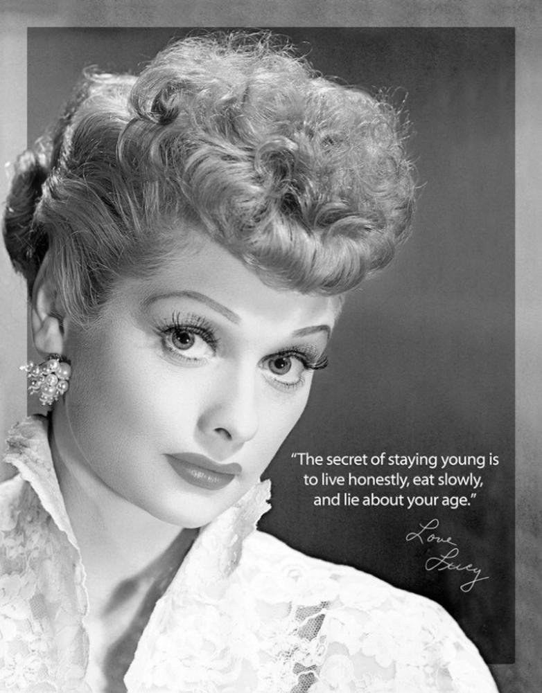 """Lucille Ball: """"The secret to staying young is to live honestly, eat slowly, and lie about your age."""""""