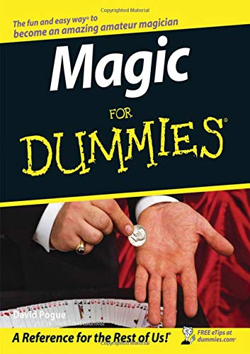 Magic for Dummies - a reference for the rest of us by David Pogue - ''A book that all magicians of any age and level of experience will cherish and refer to for years to come''—Lance Burton, world-renowned magician - Includes favorite tricks from 35 top professional magicians! - over 90 easy-to-perform tricks using everyday items like money, silverware and playing cards! Conjure up a magical performance for any event or occassion - Photos, patter and presentation tips provided for every trick