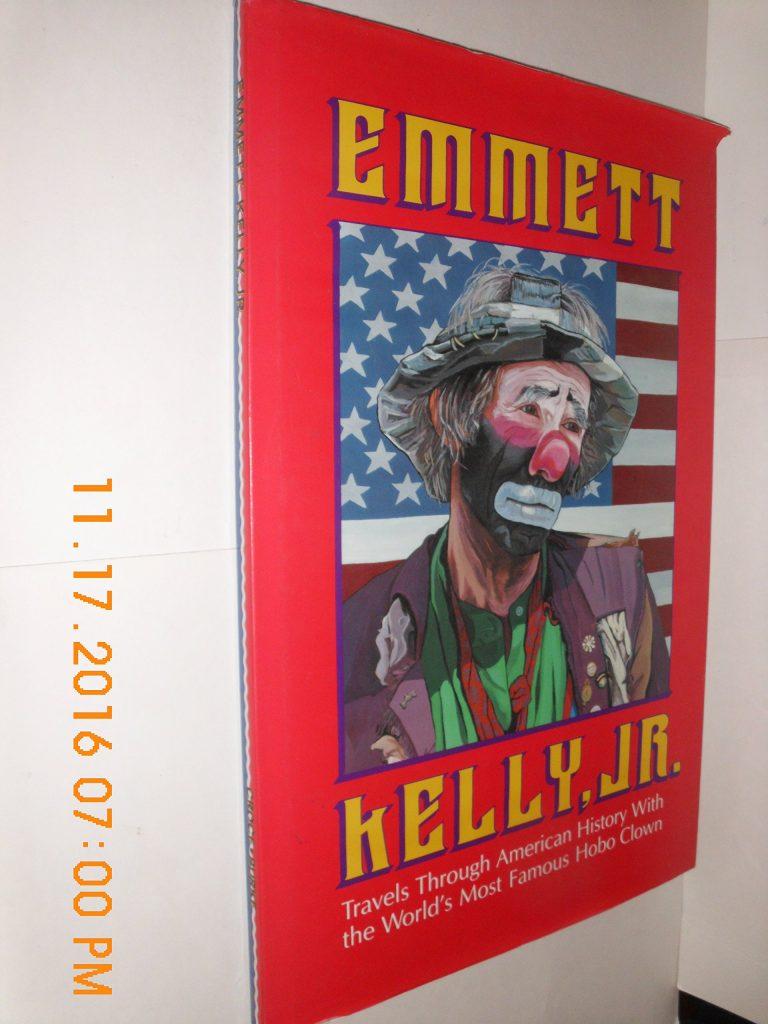 Emmett Kelly, Jr. : Travels Through American History With the World's Most Famous Hobo Clown by Nicholas J. Croce, Susan Burke, Thomas Burke (Editor), Emmett Kelly