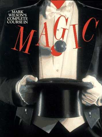 Mark Wilson's Complete Course in Magic by Mark Wilson, Walter Gibson